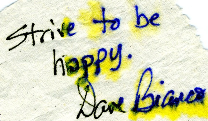 """Strive to be happy."" - Dave Bianco"